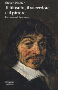 Libro Il filosofo, il sacerdote e il pittore. Un ritratto di Descartes Steven Nadler