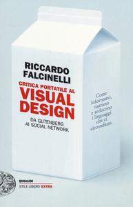 Libro Critica portatile al visual design. Da Gutenberg ai social network Riccardo Falcinelli