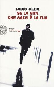 Foto Cover di Se la vita che salvi è la tua, Libro di Fabio Geda, edito da Einaudi