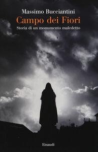 Libro Campo dei Fiori. Storia di un monumento maledetto Massimo Bucciantini