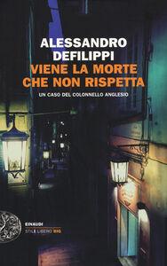 Foto Cover di Viene la morte che non rispetta. Un caso del colonnello Anglesio, Libro di Alessandro Defilippi, edito da Einaudi