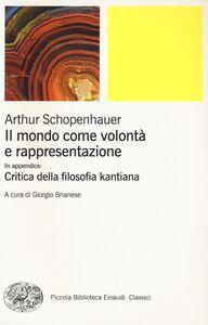Foto Cover di Il mondo come volontà e rappresentazione-Critica della filosofia kantiana. Vol. 1, Libro di Arthur Schopenhauer, edito da Einaudi