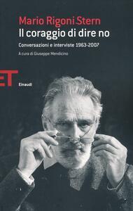 Il coraggio di dire no. Conversazioni e interviste 1963-2007 - Mario Rigoni Stern - copertina
