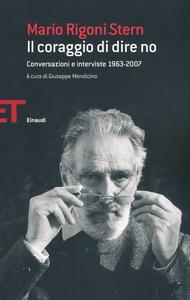 Libro Il coraggio di dire no. Conversazioni e interviste 1963-2007 Mario Rigoni Stern