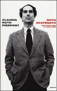 Roth scatenato. Uno scrittore e i suoi libri - Claudia Roth Pierpont - copertina