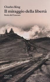 Il miraggio della liberta. Storia del Caucaso