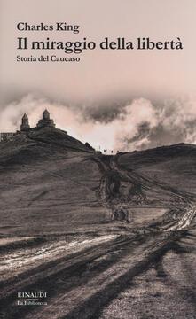 Rallydeicolliscaligeri.it Il miraggio della libertà. Storia del Caucaso Image