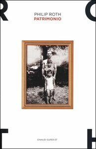 Libro Patrimonio. Una storia vera Philip Roth