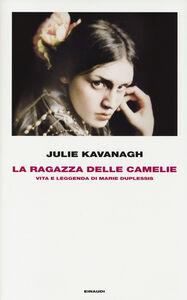 Foto Cover di La ragazza delle camelie. Vita e leggenda di Marie Duplessis, Libro di Julie Kavanagh, edito da Einaudi
