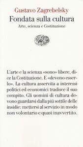 Libro Fondata sulla cultura. Arte, scienza e Costituzione Gustavo Zagrebelsky