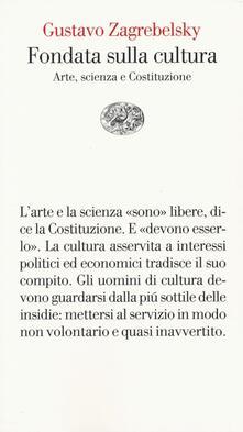 Fondata sulla cultura. Arte, scienza e Costituzione - Gustavo Zagrebelsky - copertina