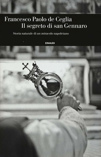 Il Il segreto di san Gennaro. Storia naturale di un miracolo napoletano - De Ceglia Francesco P. - wuz.it
