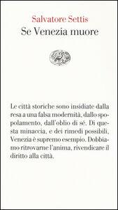 Libro Se Venezia muore Salvatore Settis