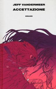 Foto Cover di Accettazione. Trilogia dell'Area X. Vol. 3, Libro di Jeff VanderMeer, edito da Einaudi