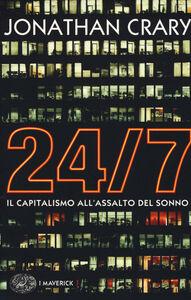 Libro 24/7. Il capitalismo all'assalto del sonno Jonathan Crary