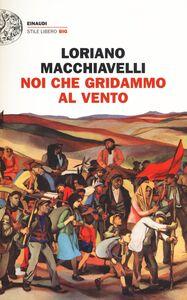 Foto Cover di Noi che gridammo al vento, Libro di Loriano Macchiavelli, edito da Einaudi