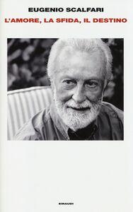 Foto Cover di L' amore, la sfida, il destino. Il tavolo dove si gioca il senso della vita, Libro di Eugenio Scalfari, edito da Einaudi