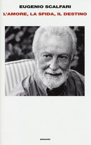 Libro L' amore, la sfida, il destino. Il tavolo dove si gioca il senso della vita Eugenio Scalfari