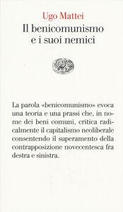 Foto Cover di Il benicomunismo e i suoi nemici, Libro di Ugo Mattei, edito da Einaudi