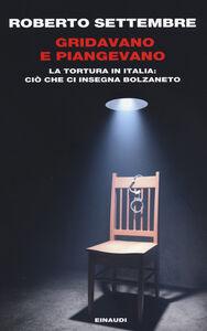 Foto Cover di Gridavano e piangevano. La tortura in Italia: ciò che ci insegna Bolzaneto, Libro di Roberto Settembre, edito da Einaudi