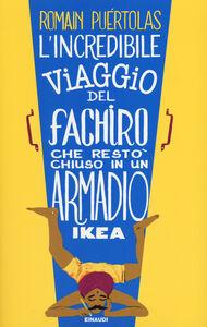 Foto Cover di L' incredibile viaggio del fachiro che restò chiuso in un armadio Ikea, Libro di Romain Puértolas, edito da Einaudi