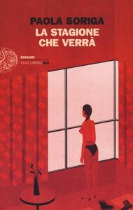 Foto Cover di La stagione che verrà, Libro di Paola Soriga, edito da Einaudi