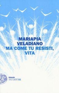 Foto Cover di Ma come tu resisti, vita, Libro di Mariapia Veladiano, edito da Einaudi