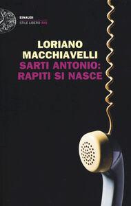 Foto Cover di Sarti Antonio: rapiti si nasce, Libro di Loriano Macchiavelli, edito da Einaudi