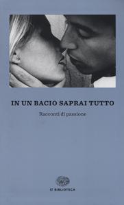 Libro In un bacio saprai tutto. Racconti di passione