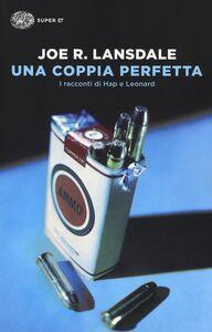 Foto Cover di Una coppia perfetta. I racconti di Hap e Leonard, Libro di Joe R. Lansdale, edito da Einaudi