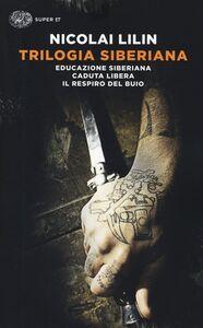 Foto Cover di Trilogia siberiana: Educazione siberiana-Caduta libera-Il respiro del buio, Libro di Nicolai Lilin, edito da Einaudi