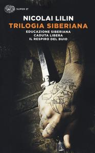 Libro Trilogia siberiana: Educazione siberiana-Caduta libera-Il respiro del buio Nicolai Lilin