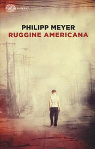 Ruggine americana - Philipp Meyer - copertina
