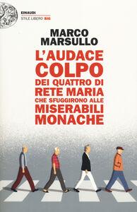 Libro L' audace colpo dei quattro di Rete Maria che sfuggirono alle Miserabili Monache Marco Marsullo