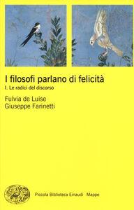 Foto Cover di I filosofi parlano di felicità. Vol. 1: Le radici del discorso., Libro di Fulvia De Luise,Giuseppe Farinetti, edito da Einaudi