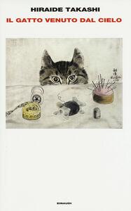 Foto Cover di Il gatto venuto dal cielo, Libro di Takashi Hiraide, edito da Einaudi