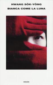 Foto Cover di Bianca come la luna, Libro di Sok-Yong Hwang, edito da Einaudi