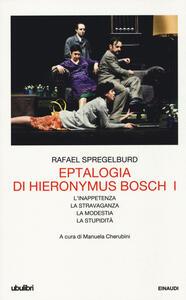 Eptalogia di Hieronymus Bosch. Vol. 1: L'inappetenzaLa stravaganzaLa modestiaLa stupidità. - Rafael Spregelburd - copertina