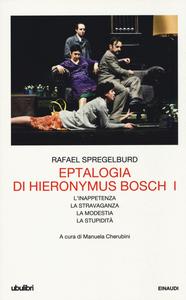 Libro Eptalogia di Hieronymus Bosch. Vol. 1: L'inappetenzaLa stravaganzaLa modestiaLa stupidità. Rafael Spregelburd
