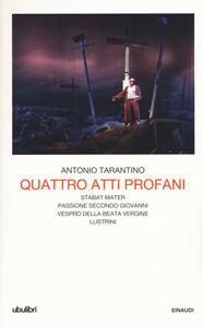 Libro Quattro atti profani: Stabat mater-Passione secondo Giovanni-Vespro della Beata Vergine-Lustrini Antonio Tarantino