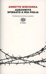 Libro Auschwitz spiegato a mia figlia Annette Wieviorka