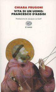 Foto Cover di Vita di un uomo: Francesco d'Assisi, Libro di Chiara Frugoni, edito da Einaudi