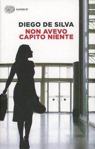 Foto Cover di Non avevo capito niente, Libro di Diego De Silva, edito da Einaudi