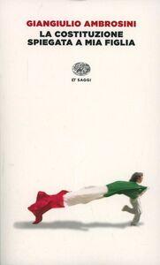 Foto Cover di La Costituzione spiegata a mia figlia, Libro di Giangiulio Ambrosini, edito da Einaudi