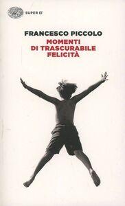 Libro Momenti di trascurabile felicità Francesco Piccolo