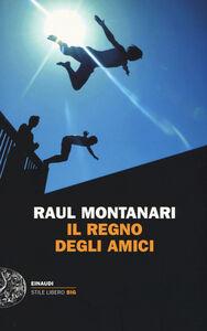 Libro Il regno degli amici Raul Montanari