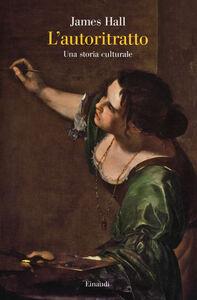 Libro L' autoritratto. Una storia culturale James Hall
