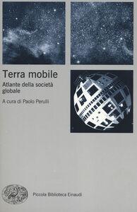 Foto Cover di Terra mobile. Atlante della società globale, Libro di  edito da Einaudi