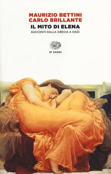 Il mito di Elena. Immagini e racconti dalla Grecia a oggi - Maurizio Bettini,Carlo Brillante - copertina