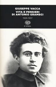 Libro Vita e pensieri di Antonio Gramsci 1926-1937 Giuseppe Vacca